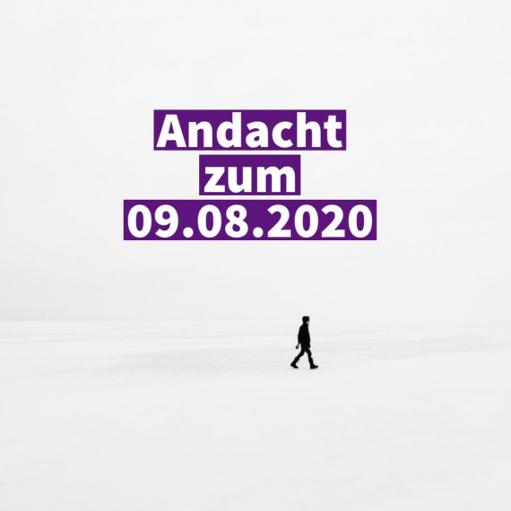 Podcast-Andacht zum 9. August